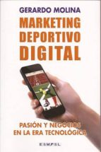 marketing deportivo digital: pasion y negocios en la era tecnolog ica-gerardo molina-9788494190513