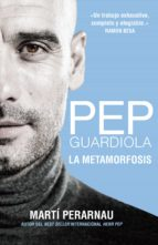 pep guardiola. la metamorfosis (ebook)-marti perarnau-9788494556913