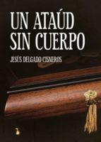 un ataud sin cuerpo-jesus delgado cisneros-9788494736513