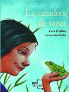 la cazadora de ranas victor r. alfaro 9788494746413