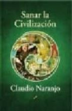 sanar la civilizacion-claudio naranjo-9788495496713