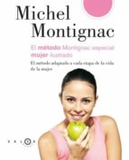 el metodo montignac especial mujer ilustrado: el metodo adaptado a cada etapa de la vida de la mujer-michel montignac-9788496599413