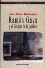 ramon gaya y el destino de la pintura juan pedro quiñonero 9788497424813