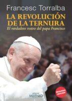 la revolucion de la ternura: el verdadero rostro del papa francis co francesc torralba rosello 9788497436113