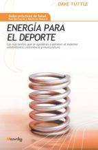 energia para el deporte: los nutrientes que le ayudaran a obtener el maximo rendimiento, resistencia y musculatura-dave tuttle-9788497634113