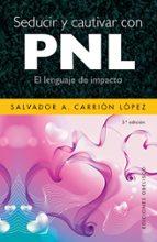 seducir y cautivar con pnl: el lenguaje de impacto salvador a. carrion 9788497775113
