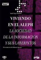 VIVIENDO EN EL ALEPH: LA SOCIEDAD DE LA INFORMACION Y SUS LABERIN TOS