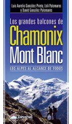los grandes balcones de chamonix mont blanc: los alpes al alcance de todos luis aurelio gonzalez prieto 9788498292213
