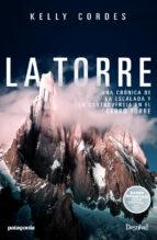 la torre: una cronica de la escalada y la controversia en el cerro torre kelly cordes 9788498293913