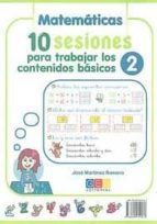 10 sesiones para trabajar los contenidos basicos 2: lengua  matem aticas jose martinez romero 9788499154213