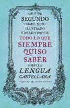 Segundo Compendio Ilustrado Y Deleitoso De Todo Lo Que Siempre Quiso Saber Sobre La Lengua Castellana (DEBATE)