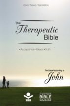 The Therapeutic Bible - The gospel of John: Acceptance, Grace, Truth (English Edition)