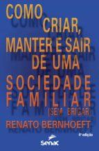 como criar, manter e sair de uma sociedade familiar (sem brigar) (ebook) renato bernhoeft 9788539609413