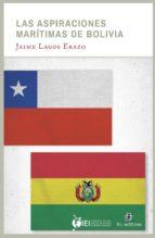 las aspiraciones marítimas de bolivia (ebook)-jaime lagos erazo-9789560100313