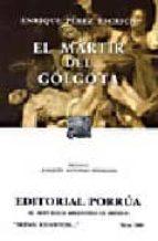 el martir del golgota (8ª ed)-enrique perez escrich-9789700772813
