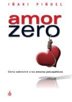 Amor Zero: Cómo sobrevivir a los amores psicopáticos