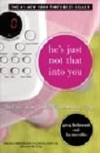 HE S JUST NOT THAT INTO YOU: THE NO-EXCUSES TRUTH TO UNDERSTANDIN G GUYS