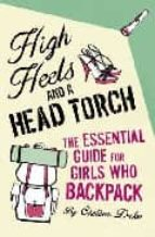 High Heels and a Head Torch: The Essential Guide For Girls Who Backpack (English Edition)