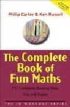 THE COMPLETE BOOK OF FUN MATHS: 250 CONFIDENCE-BOOSTING TRICKS, T ESTS, AND PUZZLES