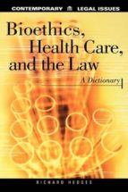 Bioethics, Health Care, and the Law: A Dictionary (Contemporary Legal Issues)