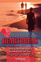 How to Heal After Heartbreak: How to Recover from a Breakup and Get Your Hopes and Dreams Back