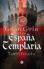 Gran guia de la España templaria - templespaña