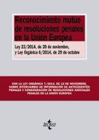 RECONOCIMIENTO MUTUO DE RESOLUCIONES PENALES EN LA UNION EUROPEA: LEY 23/2014, DE 20 DE NOVIEMBRE, Y LEY ORGANICA 6/2014, DE 29 DE OCTUBRE