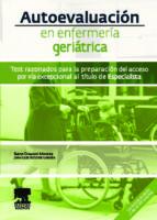 AUTOEVALUACION EN ENFERMERIA GERIATRICA: TEST RAZONADOS PARA LA P REPARACION DEL ACCESO POR VIA EXCEPCIONAL AL TITULO DE ESPECIALISTA