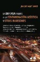 LA DEFENSA FRENTE A LA CONTAMINACION ACUSTICA Y OTRAS INMISIONES: COMENTARIOS A LA LEY 37/2003 DEL RUISO Y A SUS REGLAMENTOS
