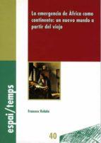 LA EMERGENCIA DE ÁFRICA COMO CONTINENTE (EBOOK)