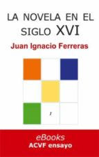 LA NOVELA ESPAÑOLA EN EL SIGLO XVI (EBOOK)