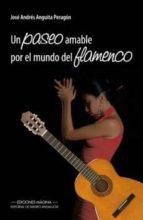 UN PASEO AMABLE POR EL MUNDO DEL FLAMENCO (EBOOK)