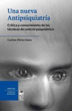 Nueva Antipsiquiatria, Una. Crítica y conocimiento de las técnicas de control psiquiátrico