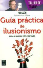 Guía Practica De Ilusionismo (Taller De Teatro)