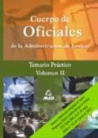 CUERPO DE OFICIALES DE LA ADMINISTRACION DE JUSTICIA. TEMARIO PRA CTICO (VOL. II)