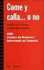 COME Y CALLA O NO: INCIDIR EN EL SISTEMA A TRAVES DEL CONSUMO (2ª ED.)