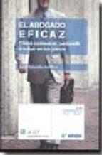 EL ABOGADO EFICAZ. COMO CONVENCER, PERSUADIR E INFLUIR EN LOS JUICIOS (3ª ED.)