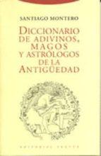 Diccionario de adivinos, magos y astrólogos de la Antigüedad (Paradigmas)