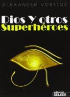 Dios Y Otros Superhéroes