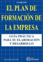EL PLAN DE FORMACION DE LA EMPRESA: GUIA PRACTICA PARA SU ELABORA CION Y DESARROLLO (2ª ED.)