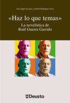 HAZ LO QUE TEMAS: LA NOVELISTICA DE RAUL GUERRA GARRIDO