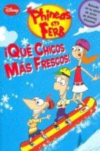 ¡QUE CHICOS MAS FRESCOS! PHINEAS Y FERB