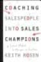 COACHING SALESPEOPLE INTO SALES CHAMPIONS: A TACTICAL PLAYBOOK FO R MANAGERS AND EXECUTIVES