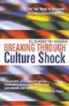 BREAKING THROUGH CULTURE SHOCK: WHAT YOU NEED TO SUCCEDED IN INTE RNATIONAL