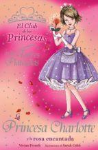 La Princesa Charlotte y la rosa encantada (Libros Para Jóvenes - Libros De Consumo - El Club De Las Princesas)