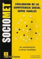EVALUACION DE LA COMPETENCIA SOCIAL ENTRE IGUALES. SOCIOMET. LA S OCIOMETRIA Y OTRAS MEDIDAS