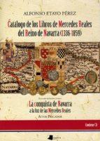 CATALOGO DE LOS LIBROS DE MERCEDES REALES DEL REINO DE NAVARRA (1 336-1859) ESTUDIO INTRODUCTORIO: LA CONQUISTA DE NAVARRA A LA LUZ DE LAS MERCEDES REALES