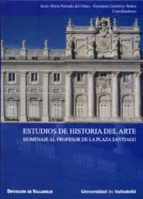 ESTUDIOS DE HISTORIA DEL ARTE. HOMENAJE AL PROFESOR DE LA PLAZA S ANTIAGO