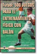 FÚTBOL: 500 JUEGOS PARA EL ENTRENAMIENTO FÍSICO CON BALÓN (EBOOK)