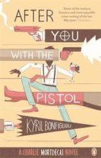 After you with the pistol: The Second Charlie Mortdecai Novel (Charlie Mortdecai series)